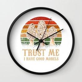 Trust Me I Have Good Morels TShirt Morel Mushroom Foraging Morels Hunters Wall Clock