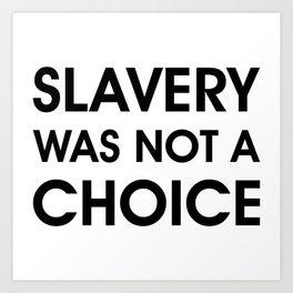 Slavery Was NOT a Choice Art Print