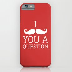 I Mustache You a Question Slim Case iPhone 6s
