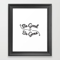 Be Good or Be Gone Framed Art Print