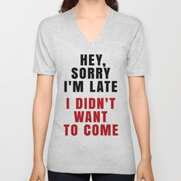 HEY, SORRY I'M LATE - I DIDN'T WANT TO COME (Crimson) Unisex V-Neck