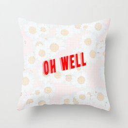 Oh well Throw Pillow