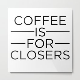 Coffee Is For Closers Metal Print
