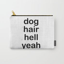 dog hair hell yeah Carry-All Pouch