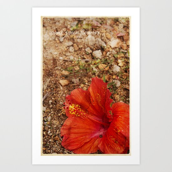 I Want Your Flowers Art Print