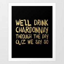 We'll Drink Chardonnay Black Art Print