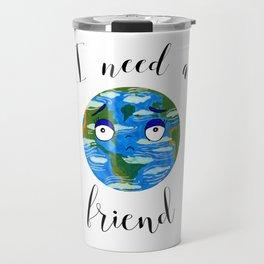Earth Day: I Need a Friend Travel Mug