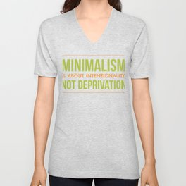 Minimalism Is About Intentionality Not Deprivation Unisex V-Neck