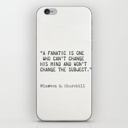"""""""A fanatic is one who can't change his mind and won't change the subject.""""  ― Winston S. Churchill iPhone Skin"""