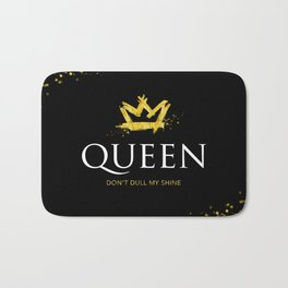 Queen - Don't Dull My Shine Bath Mat
