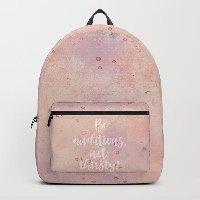 Be ambitious not thirsty inspirational Watercolor Quote Backpack