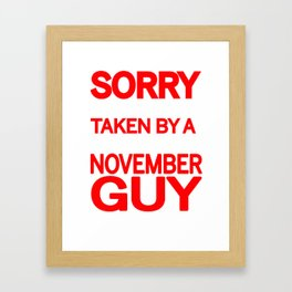 sorry i am already taken by a smart sexy november guy and yes he bought me this shirt Framed Art Print