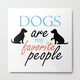 Dogs Are My Favorite Metal Print
