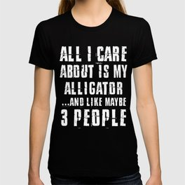 Alligator-tshirt,-all-i-care-about-is-my-Alligator T-shirt