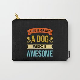 Life Is Great A Dog Makes It Awesome Doggy Love Carry-All Pouch