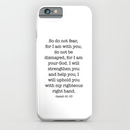 Do not fear that for I am with you iPhone Case