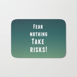 Fear nothing, take risks! Bath Mat