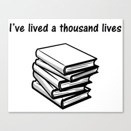 I've lived a thousand lives Books Canvas Print