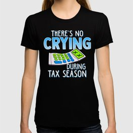 There is No Crying During Tax Season Funny Accountant T-shirt