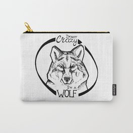 I'm not crazy! I'm a wolf Carry-All Pouch