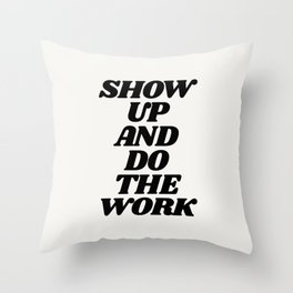 Show Up and Do the Work motivational typography in black and white home wall decor Throw Pillow