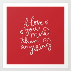 i love you more than anything Art Print