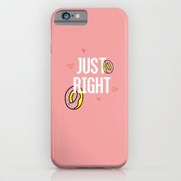 Just right! iPhone Case
