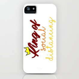 King Of Social Distancing Quarantine Stay Home Safe Funny iPhone Case