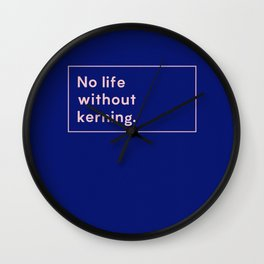 No life without kerning Wall Clock
