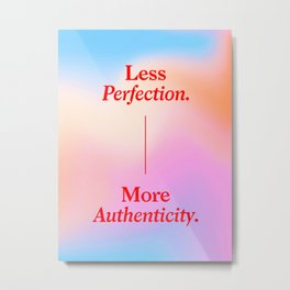 Less Perfection, More Authenticity Metal Print