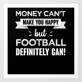 Football makes you happy Funny Gift Art Print