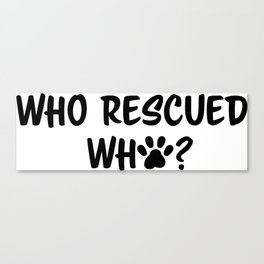 Who Rescued Who? Canvas Print