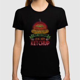 I Put Ketchup On My Ketchup Funny Food Condiment Distressed T-shirt