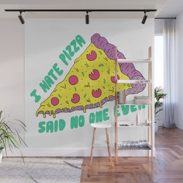 I Hate Pizza Said No One Ever Wall Mural