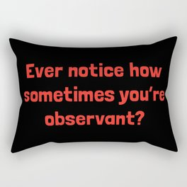 Ever Notice How Sometimes You're Observant?: Red Rectangular Pillow