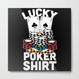 Lucky Poker Shirt Funny Gambling Gift Metal Print