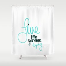 If Today Was Your Last Day Shower Curtain