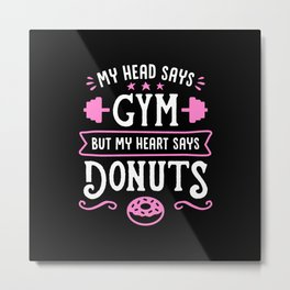 My Head Says Gym But My Heart Says Donuts (Typography) Metal Print