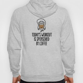 Today's workout is sponsored by coffee Hoody