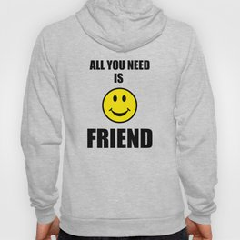 All you need is friend Hoody