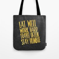 eat well travel often Tote Bags featuring Eat well. Travel often. Work hard. Stay humble.  by Sara Eshak