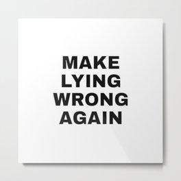 Make lying wrong again - anti trump election slogan Metal Print