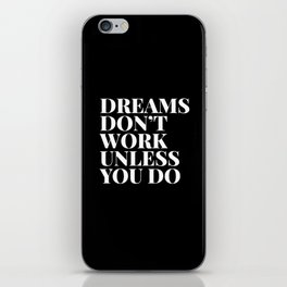Dreams don't work unless you do - black & white typography iPhone Skin