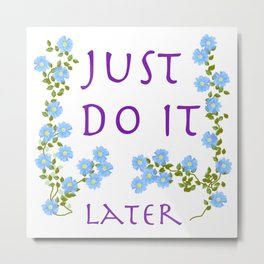 do it later Metal Print