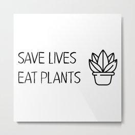 Save lives eat plants Metal Print