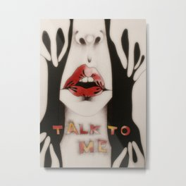 talk to me Metal Print