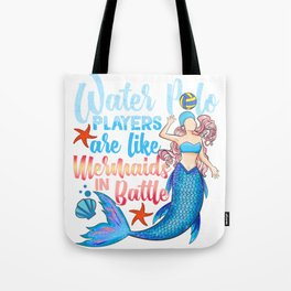 Water Polo Players Are Like Mermaids In Battle Tote Bag