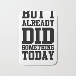 BUT I ALREADY DID SOMETHING TODAY T-SHIRT Bath Mat