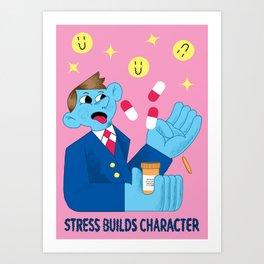 Stress builds character Art Print