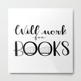 Will Work for Books Metal Print